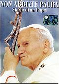 Non abbiate paura - La storia di S.S. Papa Giovanni Paolo II