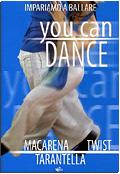 You can dance - Macarena, Twist & Tarantella
