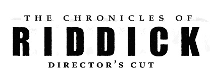 The Chronicles of Riddick Director's Cut...